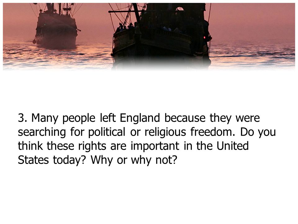 3. Many people left England because they were searching for political or religious freedom.