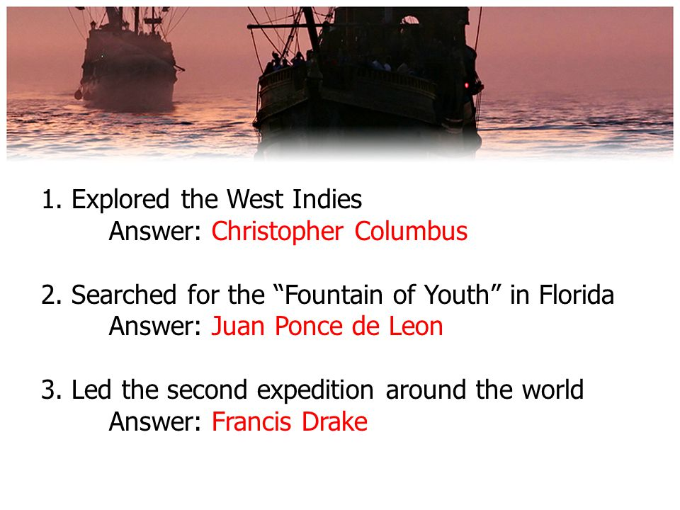 1. Explored the West Indies. Answer: Christopher Columbus 2