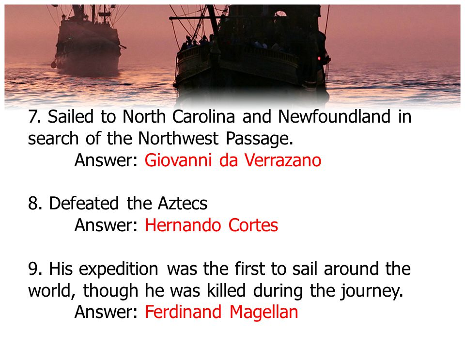 7. Sailed to North Carolina and Newfoundland in search of the Northwest Passage.
