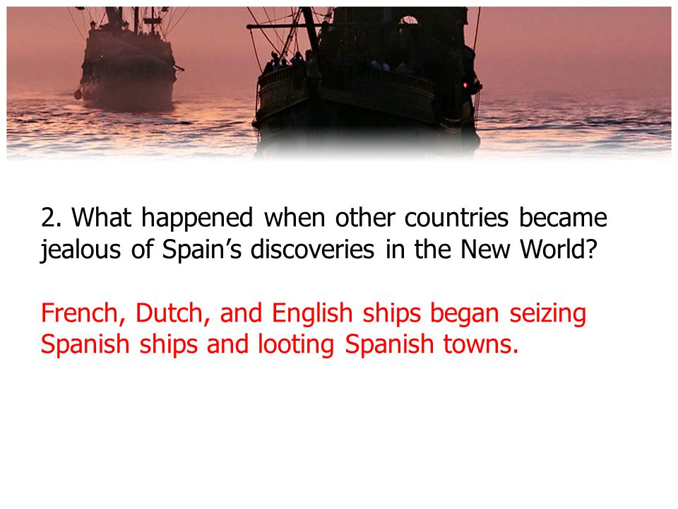 2. What happened when other countries became jealous of Spain's discoveries in the New World.