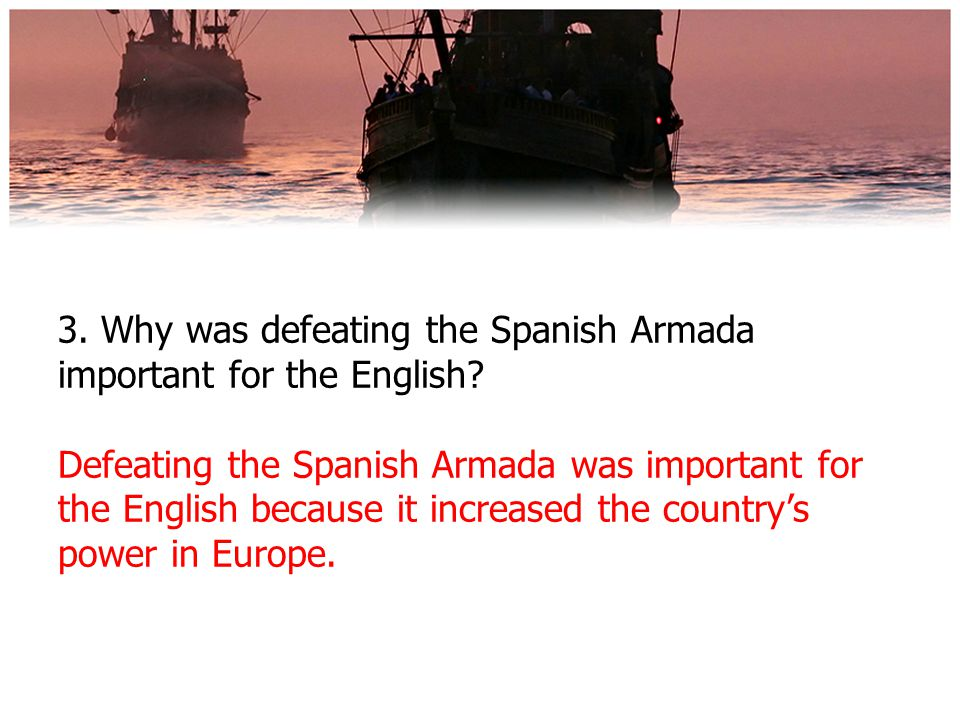 3. Why was defeating the Spanish Armada important for the English