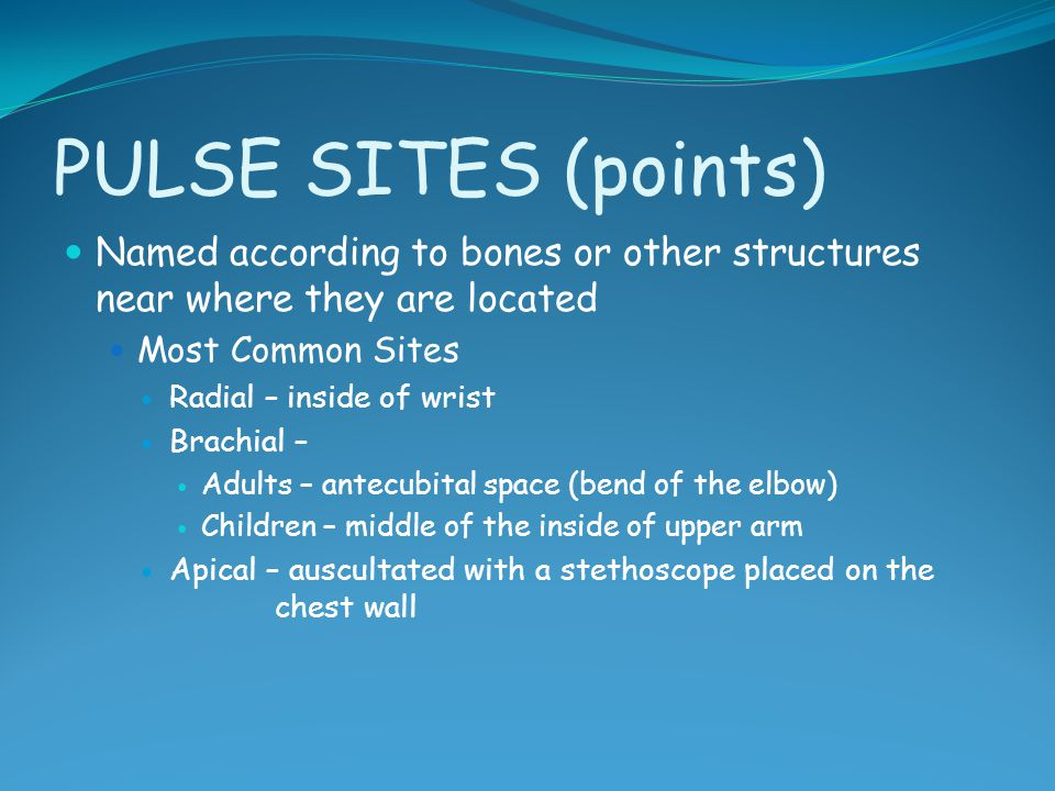 Vital Signs - Chapter 9 PULSE SITES (points) Named according to bones or other structures near where they are located.