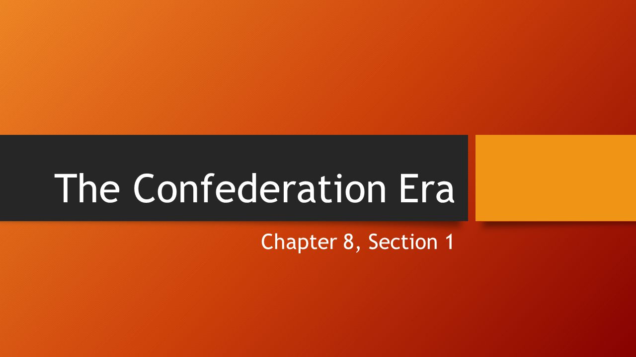 The Confederation Era Chapter 8, Section 1
