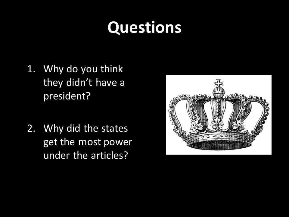Questions Why do you think they didn't have a president