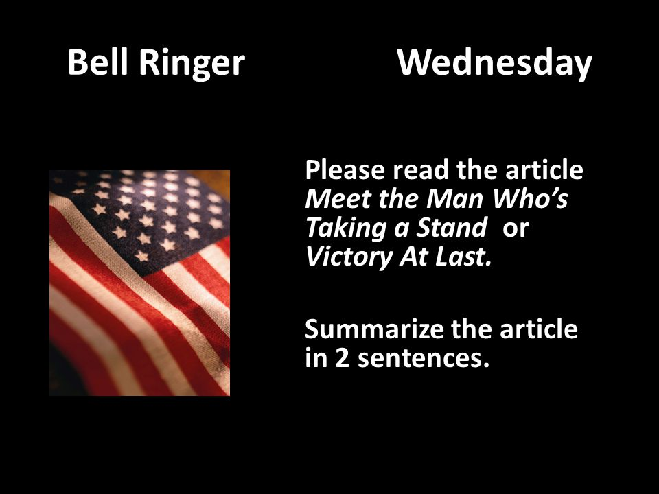 Bell Ringer Wednesday Please read the article Meet the Man Who's Taking a Stand or Victory At Last.