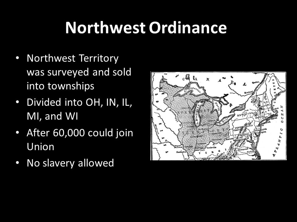 Northwest Ordinance Northwest Territory was surveyed and sold into townships. Divided into OH, IN, IL, MI, and WI.
