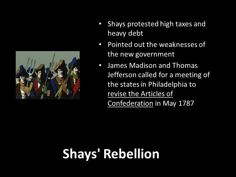Shays Rebellion Shays protested high taxes and heavy debt