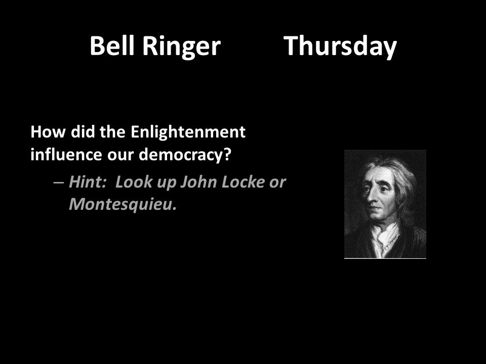 Bell Ringer Thursday How did the Enlightenment influence our democracy.