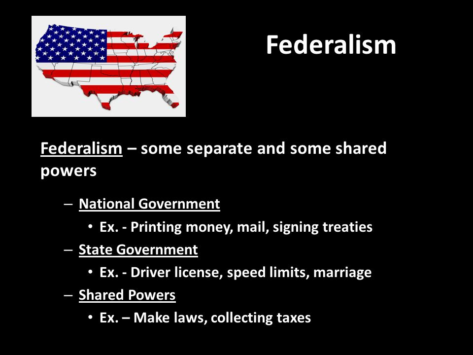 Federalism Federalism – some separate and some shared powers