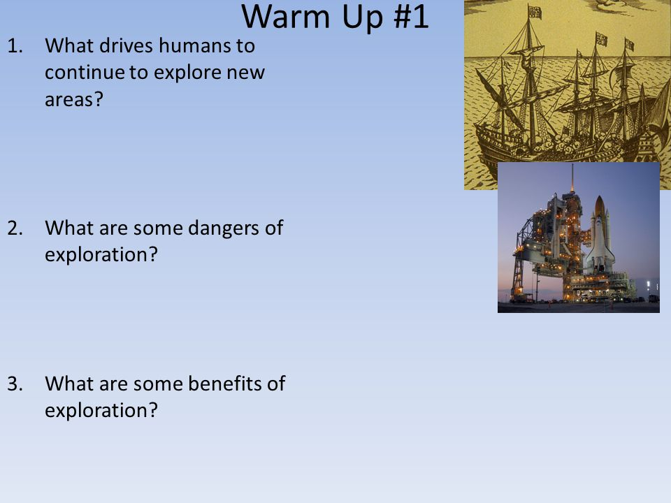 Warm Up #1 What drives humans to continue to explore new areas