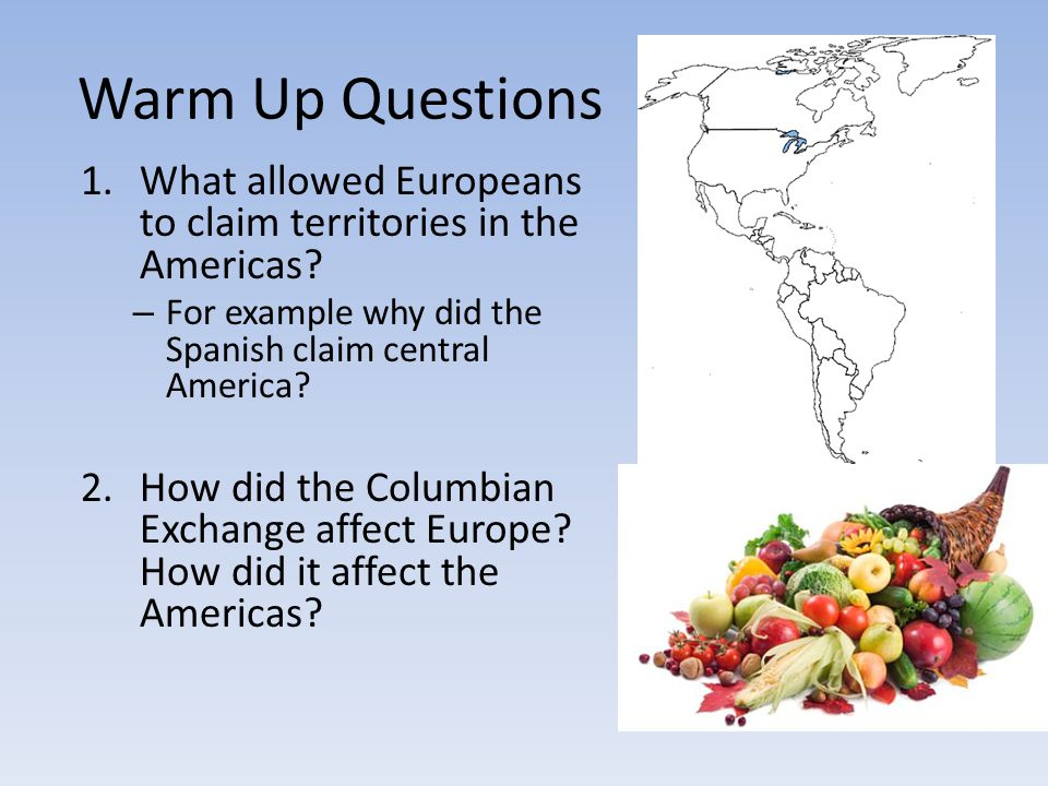Warm Up Questions What allowed Europeans to claim territories in the Americas For example why did the Spanish claim central America