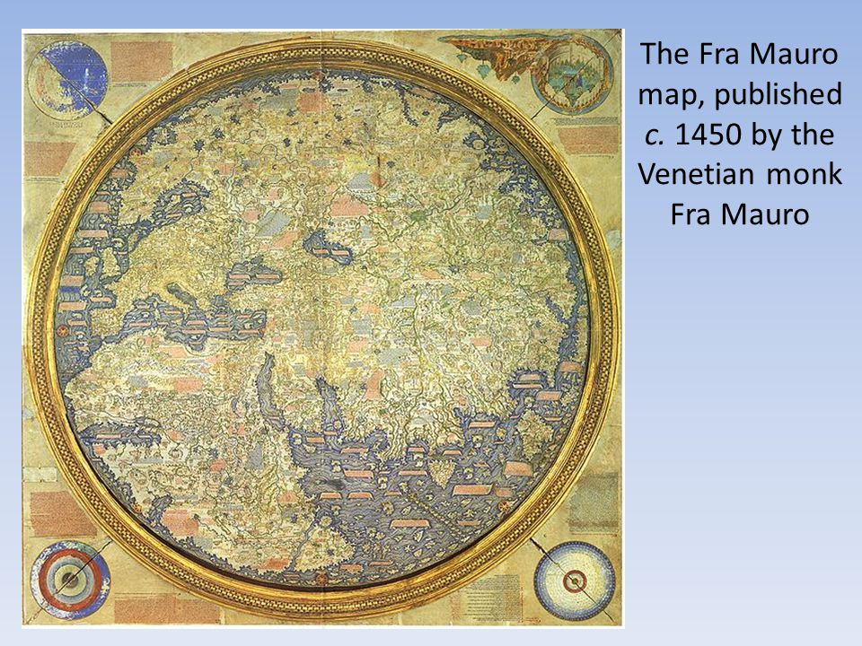 The Fra Mauro map, published c. 1450 by the Venetian monk Fra Mauro