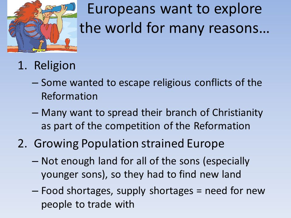 Europeans want to explore the world for many reasons…