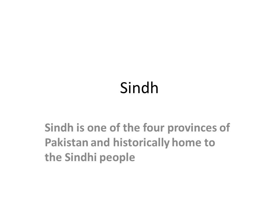 Sindh Sindh is one of the four provinces of Pakistan and historically home to the Sindhi people