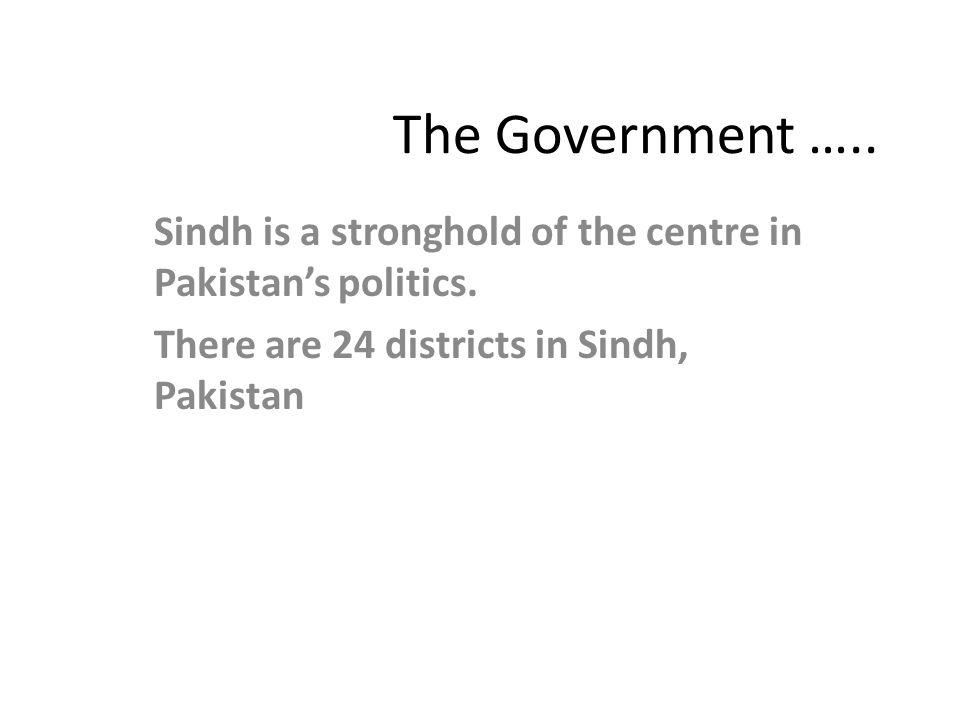 The Government ….. Sindh is a stronghold of the centre in Pakistan's politics.