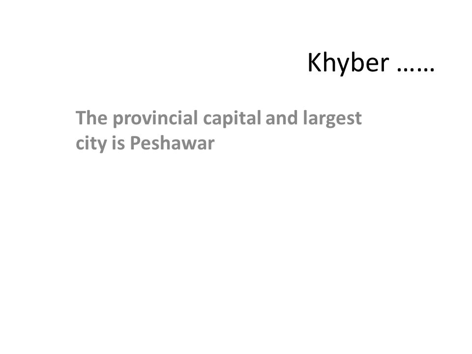The provincial capital and largest city is Peshawar