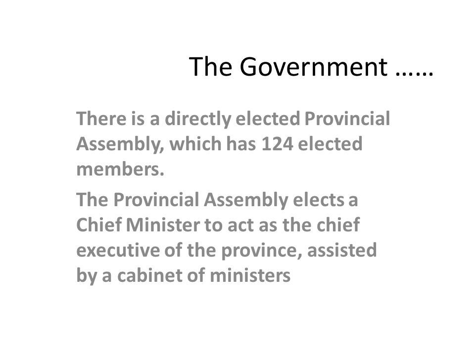 The Government …… There is a directly elected Provincial Assembly, which has 124 elected members.