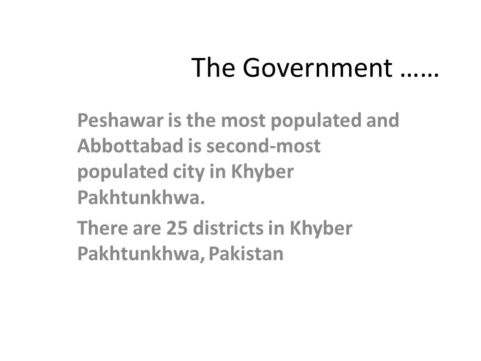 The Government …… Peshawar is the most populated and Abbottabad is second-most populated city in Khyber Pakhtunkhwa.