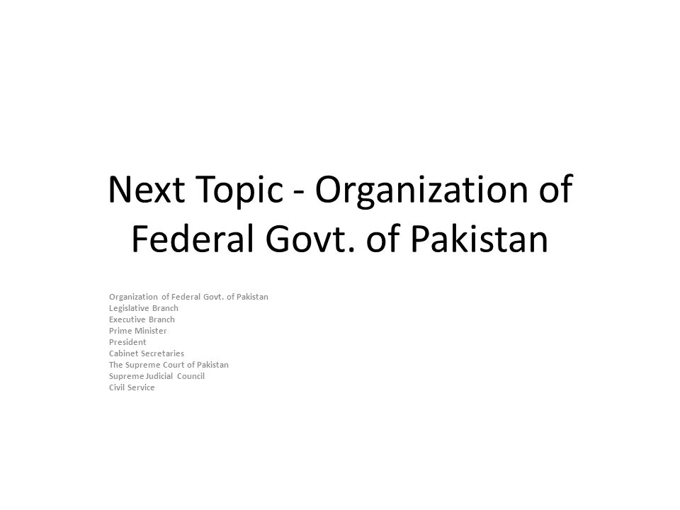 Next Topic - Organization of Federal Govt. of Pakistan