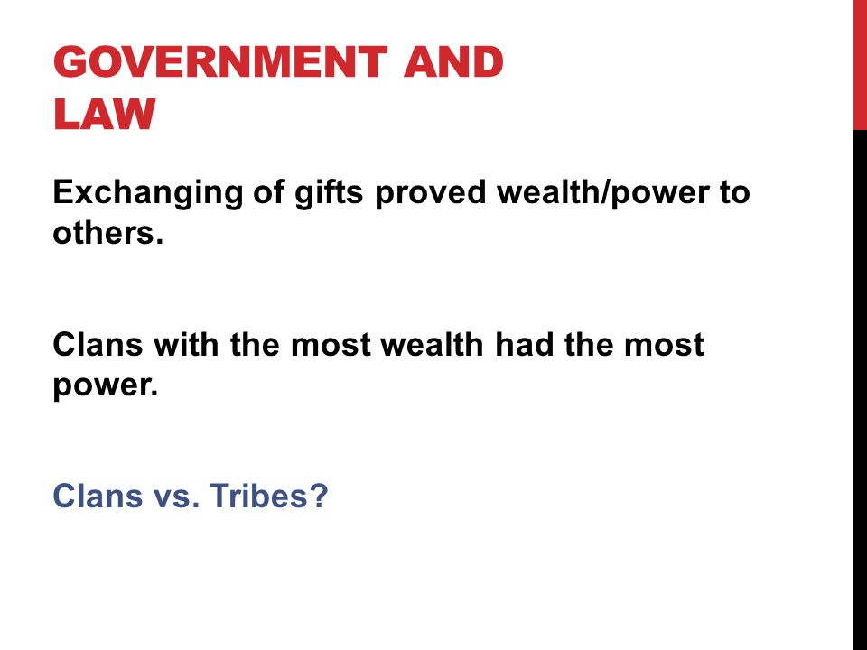 Government and Law Exchanging of gifts proved wealth/power to others.