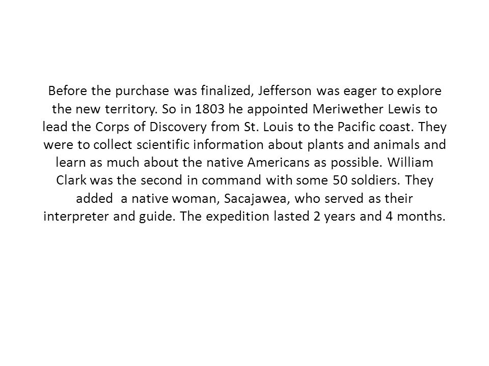 Before the purchase was finalized, Jefferson was eager to explore the new territory.
