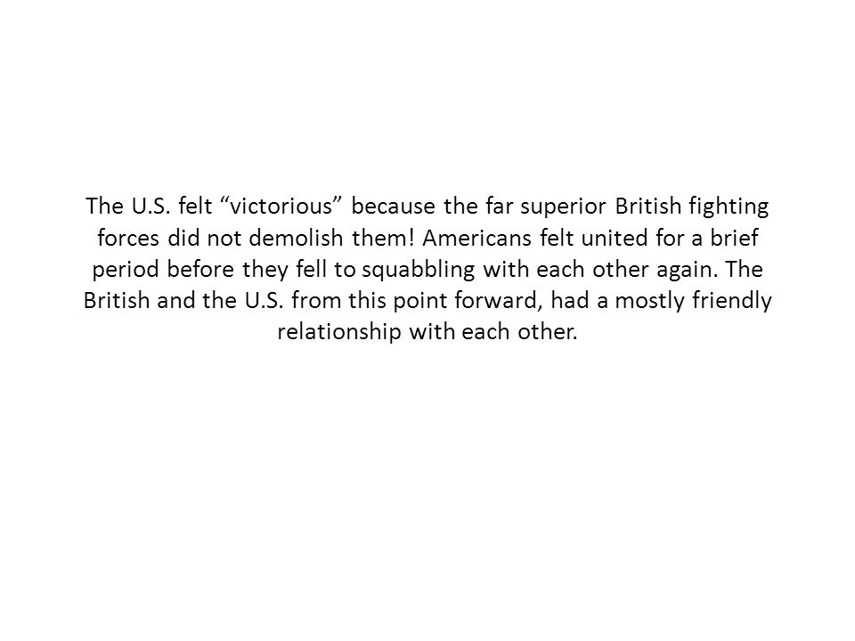 The U.S. felt victorious because the far superior British fighting forces did not demolish them.
