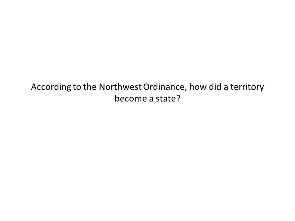 According to the Northwest Ordinance, how did a territory become a state