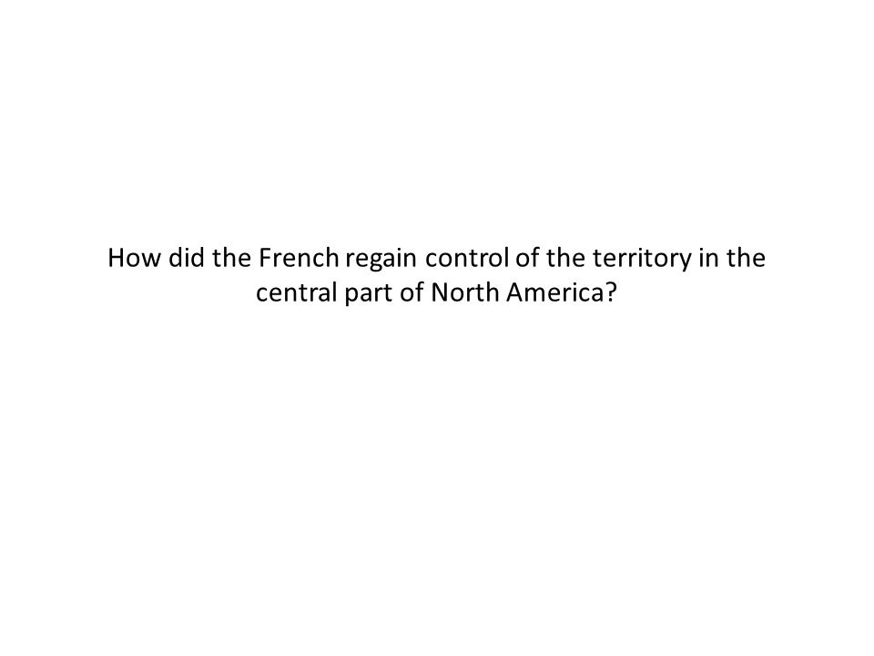 How did the French regain control of the territory in the central part of North America