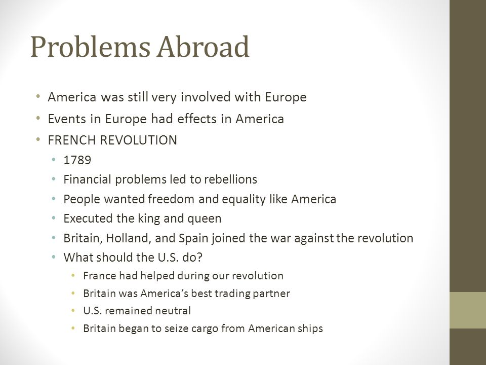 Problems Abroad America was still very involved with Europe