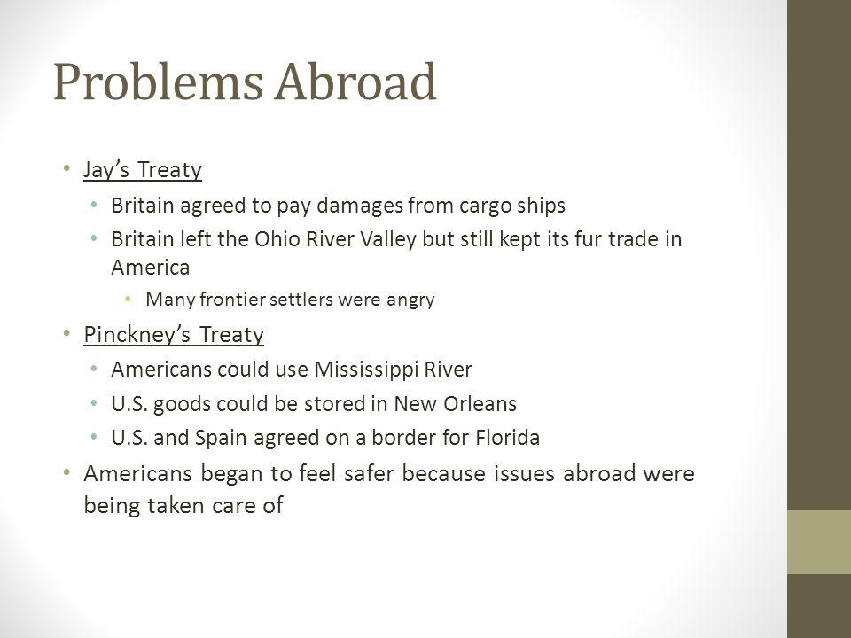 Problems Abroad Jay's Treaty Pinckney's Treaty