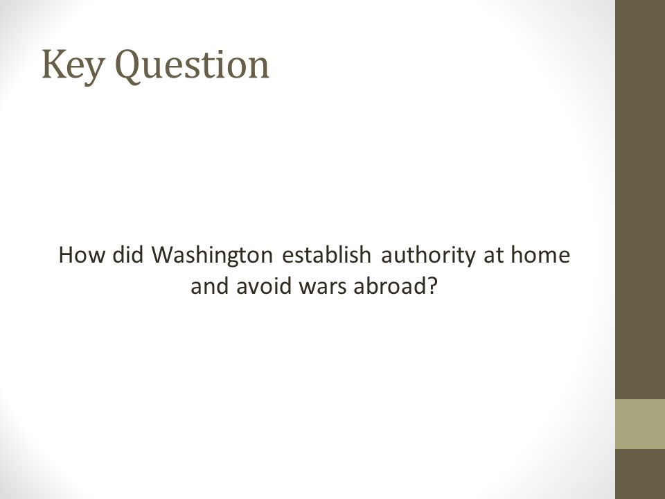 How did Washington establish authority at home and avoid wars abroad