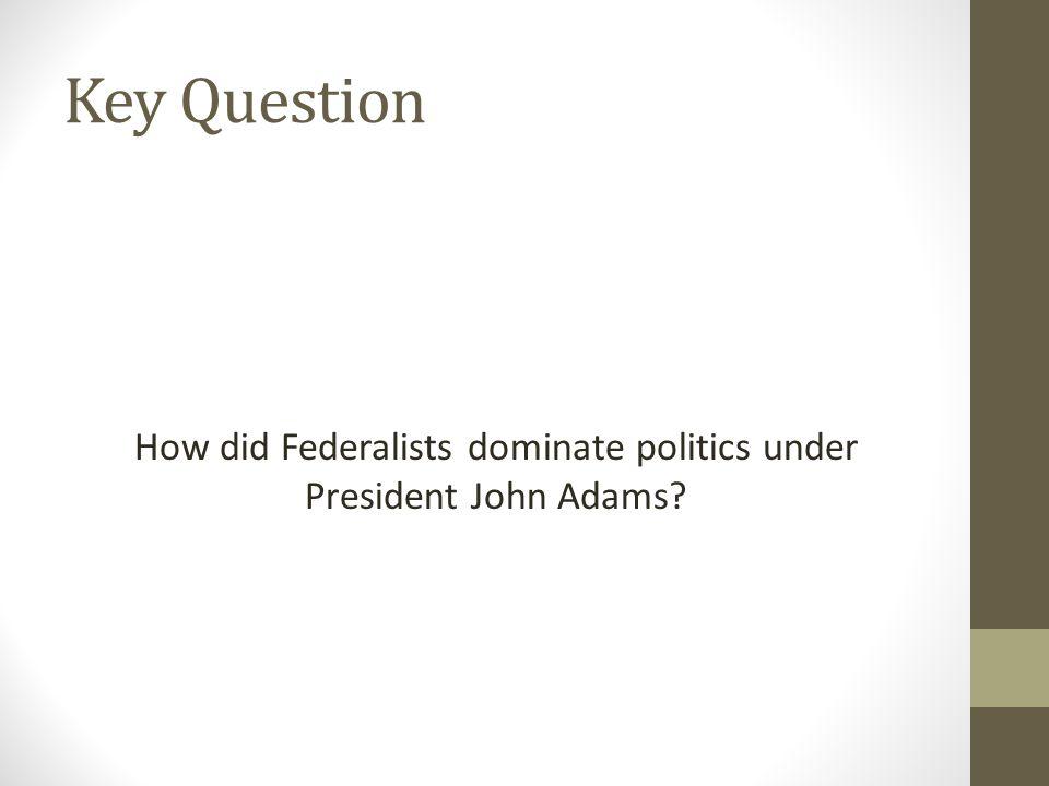 How did Federalists dominate politics under President John Adams