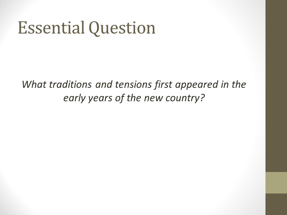 Essential Question What traditions and tensions first appeared in the early years of the new country