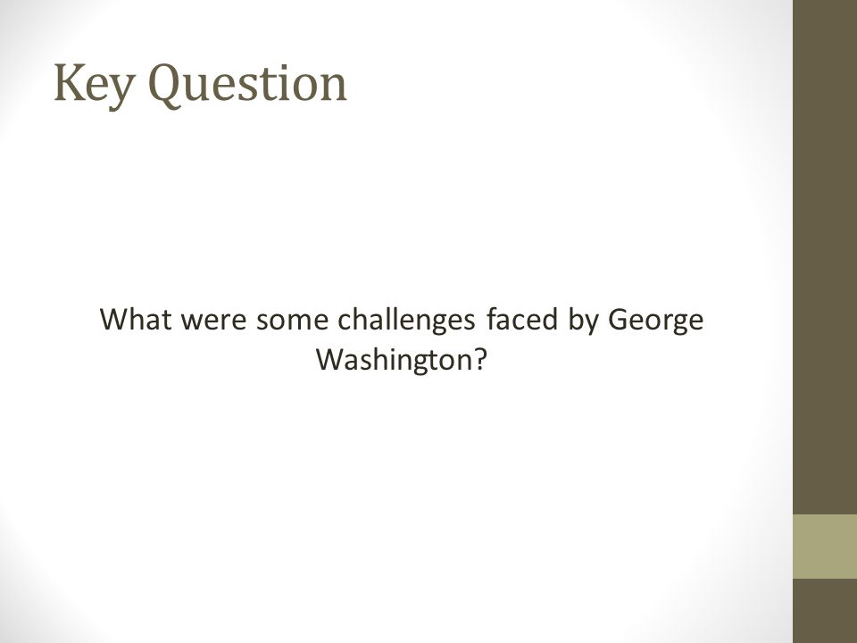 What were some challenges faced by George Washington