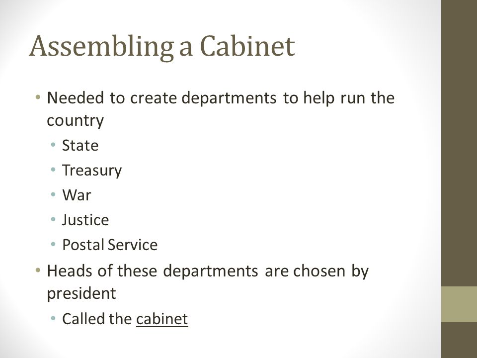 Assembling a Cabinet Needed to create departments to help run the country. State. Treasury. War.