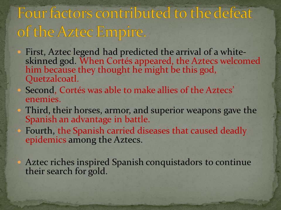 Four factors contributed to the defeat of the Aztec Empire.