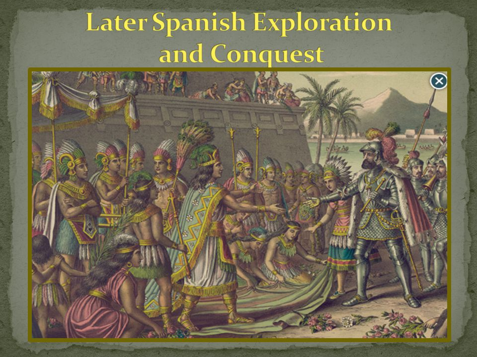 Later Spanish Exploration and Conquest
