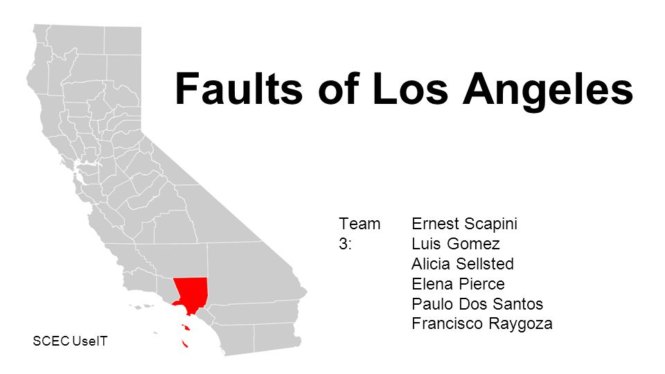 Faults of Los Angeles Team 3: Ernest Scapini Luis Gomez