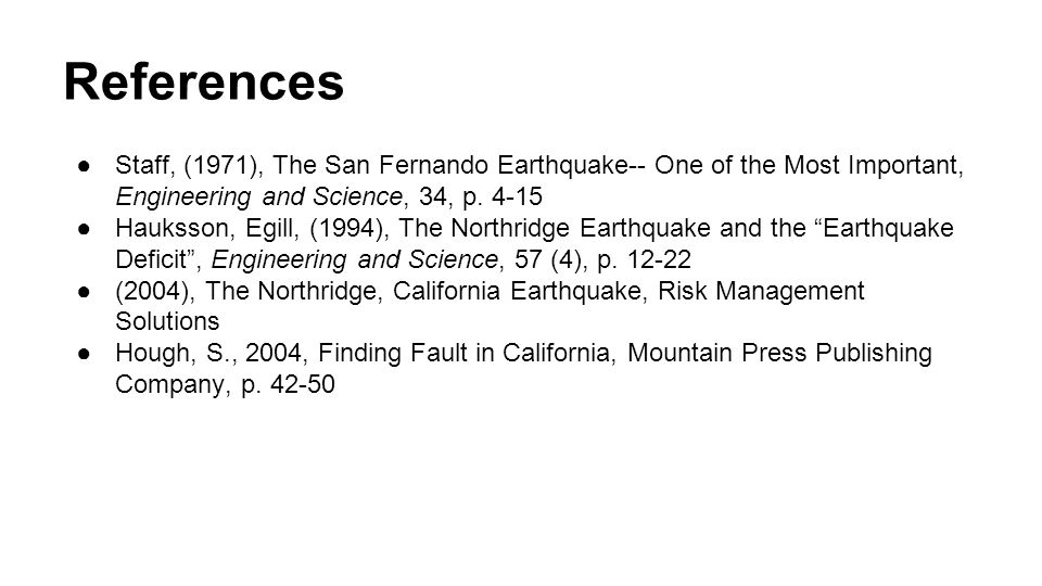 References Staff, (1971), The San Fernando Earthquake-- One of the Most Important, Engineering and Science, 34, p. 4-15.
