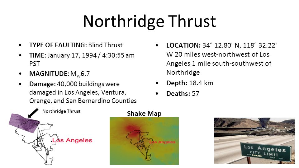 Northridge Thrust TYPE OF FAULTING: Blind Thrust. TIME: January 17, 1994 / 4:30:55 am PST. MAGNITUDE: MW6.7.