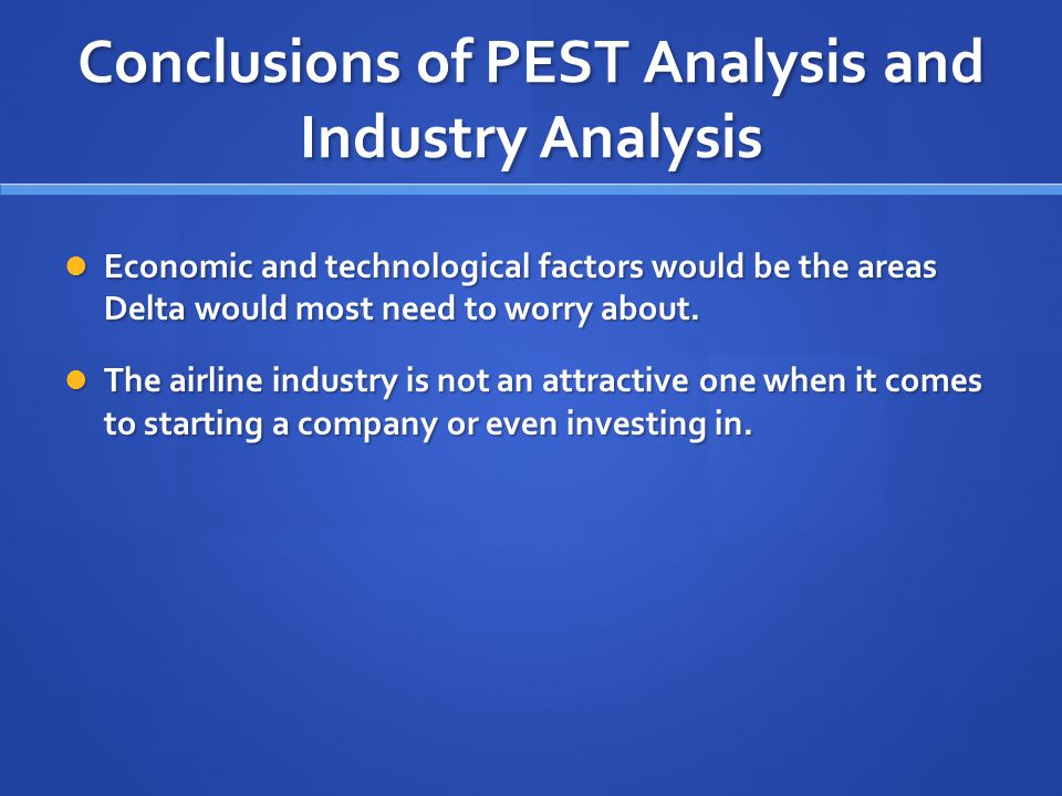 Conclusions of PEST Analysis and Industry Analysis