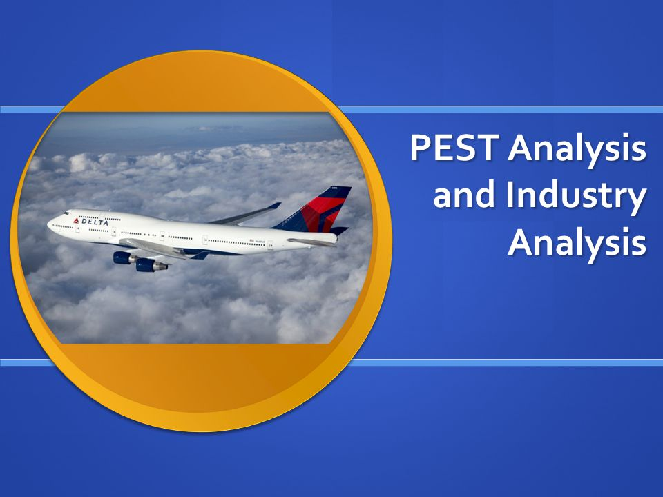 PEST Analysis and Industry Analysis