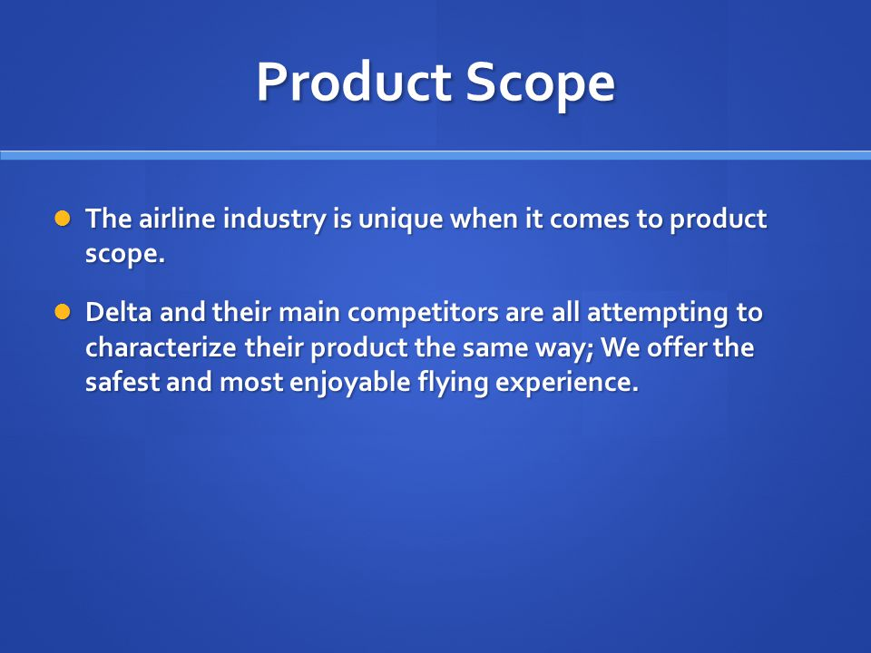 Product Scope The airline industry is unique when it comes to product scope.
