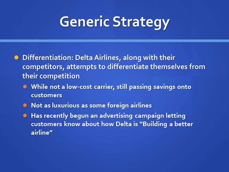 Generic Strategy Differentiation: Delta Airlines, along with their competitors, attempts to differentiate themselves from their competition.