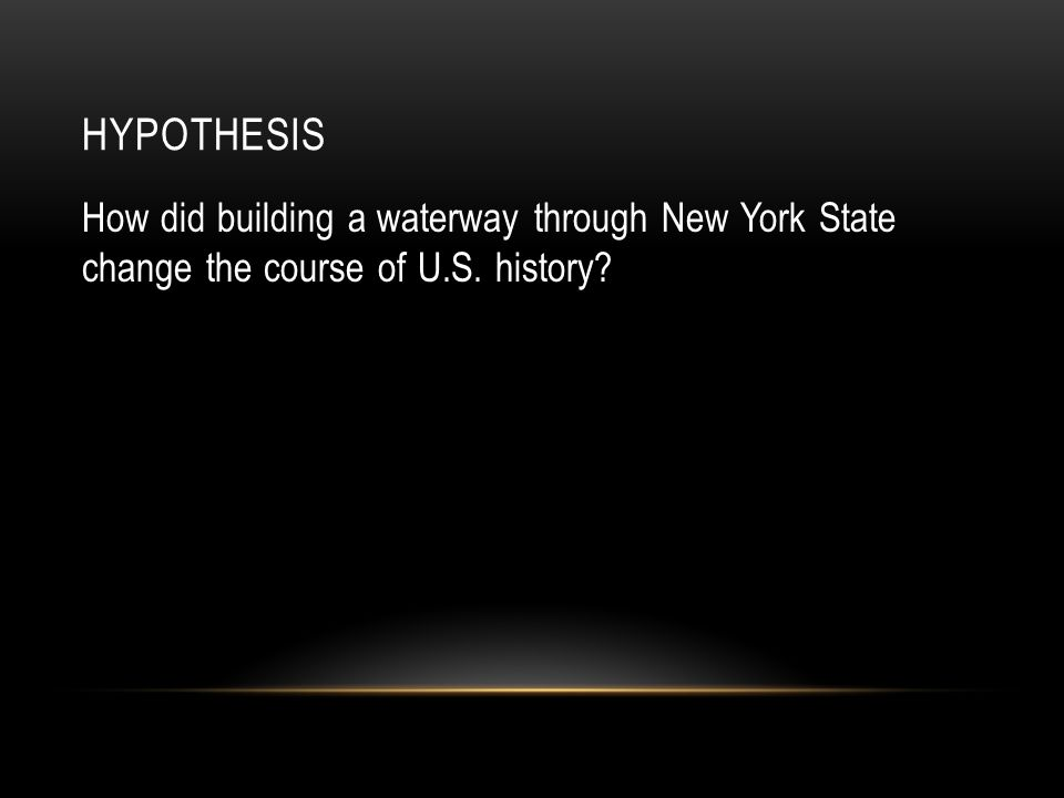 Hypothesis How did building a waterway through New York State change the course of U.S. history