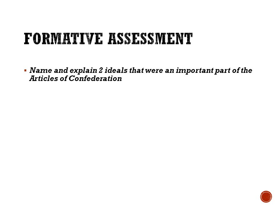 Formative Assessment Name and explain 2 ideals that were an important part of the Articles of Confederation.