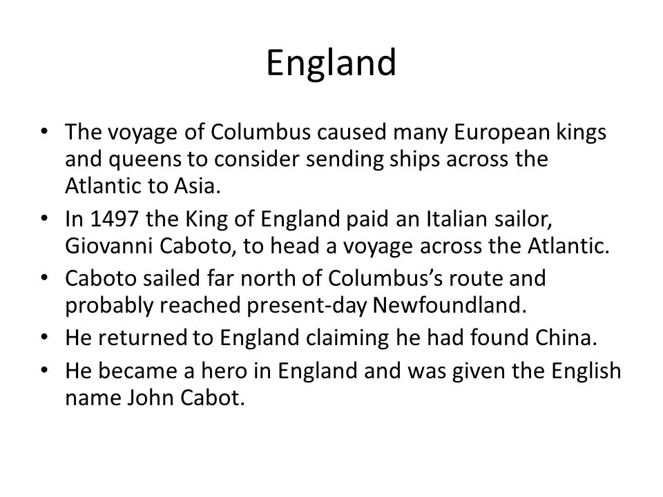 England The voyage of Columbus caused many European kings and queens to consider sending ships across the Atlantic to Asia.