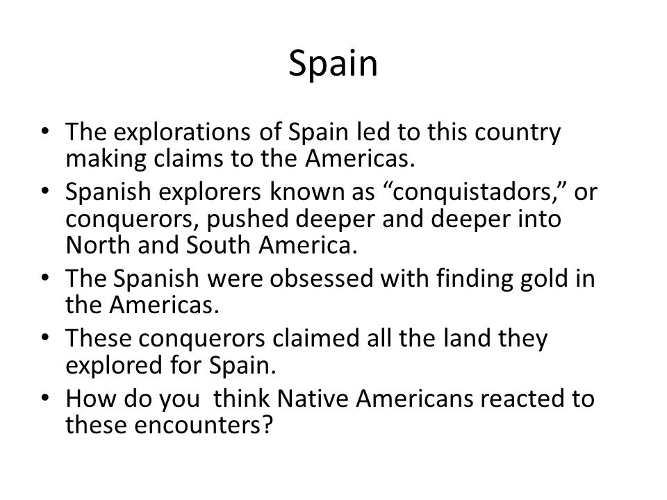 Spain The explorations of Spain led to this country making claims to the Americas.