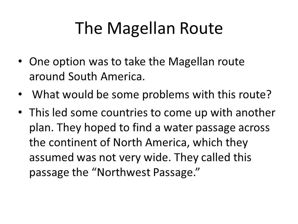 The Magellan Route One option was to take the Magellan route around South America. What would be some problems with this route