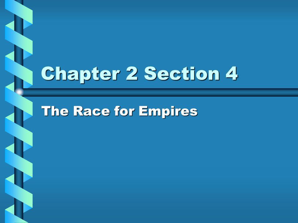 Chapter 2 Section 4 The Race for Empires